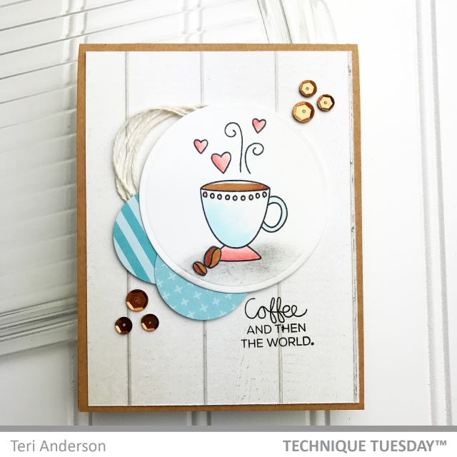 Coffee-And-Then-The-World-Handmade-Card-Teri-A-Technique-Tuesday